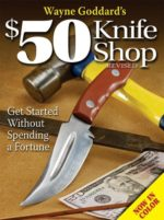 "Knifemaking fathers will appreciate ""Wayne Goddard's $50 Knife Shop,"" and will refer to it over and over."